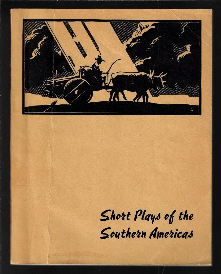 Short Plays of the Southern Americas: Brief Plays by Writers of Chile, Cuba, Argentina, Ecuador, Mexico, Uraguay, Colombia, and Peru. Willis Knapp Jones.
