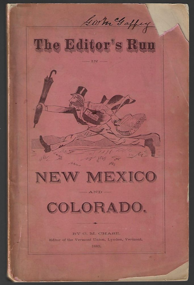 The Editor's Run in New Mexico and Colorado. Embracing some twenty-eight letters on stock-raising, agriculture, territorial history, game, society, growing towns, prices, prospects, &c. C. M. Chase, Charles Monroe.