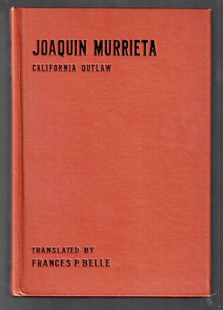 Life and Adventures of the Celebrated Bandit Joaquin Murrieta, His Exploits in the State of California. Ireno Paz, Frances P. Belle.