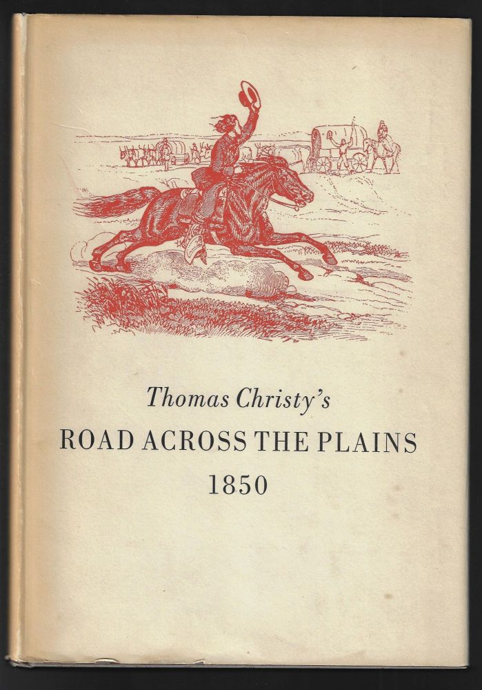 Thomas Christy's Road Across the Plains, A Guide to the Route from Mormon Crossing, Now Omaha, Nebraska, to the City of Sacramento, California [Inscribed to Lawton Kennedy]. Robert H. Backer, Thomas Christy.