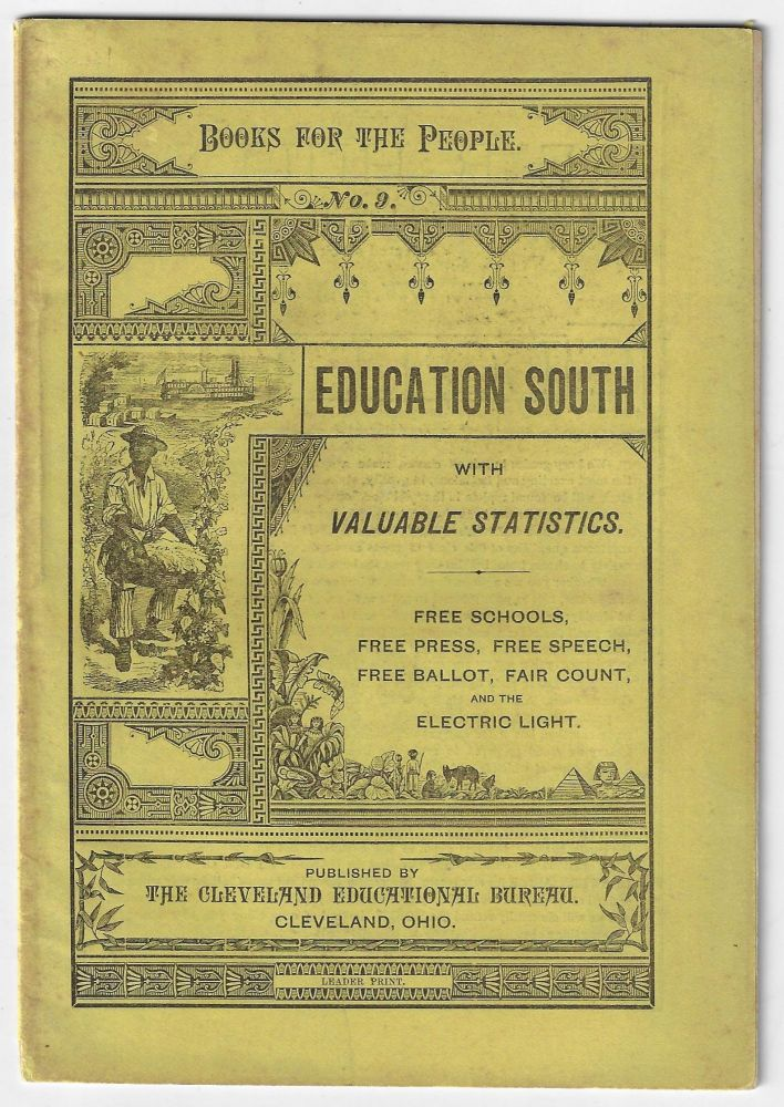 Education South with Valuable Statistics. Free Schools, Free Press, Free Speech, Free Ballot, Fair Court, and the Electric Light. Books for the People No. 9 [Cover Title]. AFRICAN AMERICANS, Albion W. Tourgee, Charles Terry Collins, RECONSTRUCTION, EDUCATION.