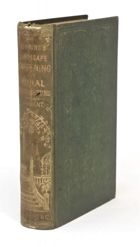 A Treatise on the Theory and Practice of Landscape Gardening Adapted to North America, with a View to the Improvement of Country Residences...with a Supplement by Henry Winthrop Sargent. LANDSCAPE GARDENING, A. J. Downing.
