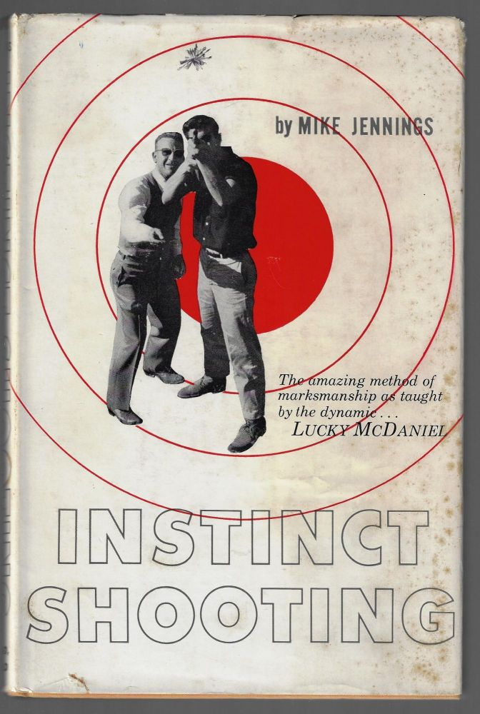 Instinct Shooting, The Amazing Method of Marksmanship as Taught by the Dynamic Lucky McDaniel. Mike Jennings.