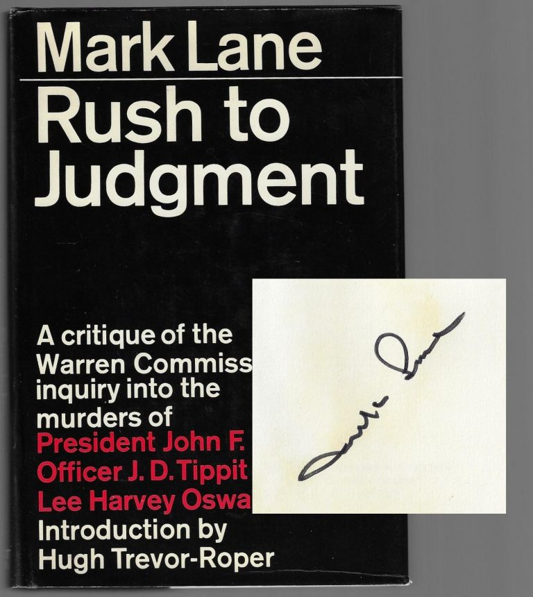 Rush to Judgment, A Critique of the Warren Commission's Inquiry into the Murders of President John F. Kennedy, Officer J.D. Tippit, and Lee Harvey Oswald [SIGNED]. Mark Lane.
