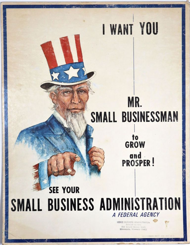 I WANT YOU MR. SMALL BUSINESSMAN to GROW and PROSPER! SEE YOUR SMALL BUSINESS ADMINISTRATION, A FEDERAL AGENCY. SMALL BUSINESS ADMINISTRATION, UNCLE SAM.