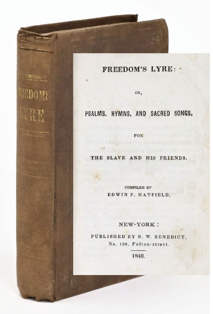 Freedom's Lyre: Or, Psalms, Hymns, and Sacred Songs for the Slave and His Friends. ABOLITIONISM, Edwin F. Hatfield.