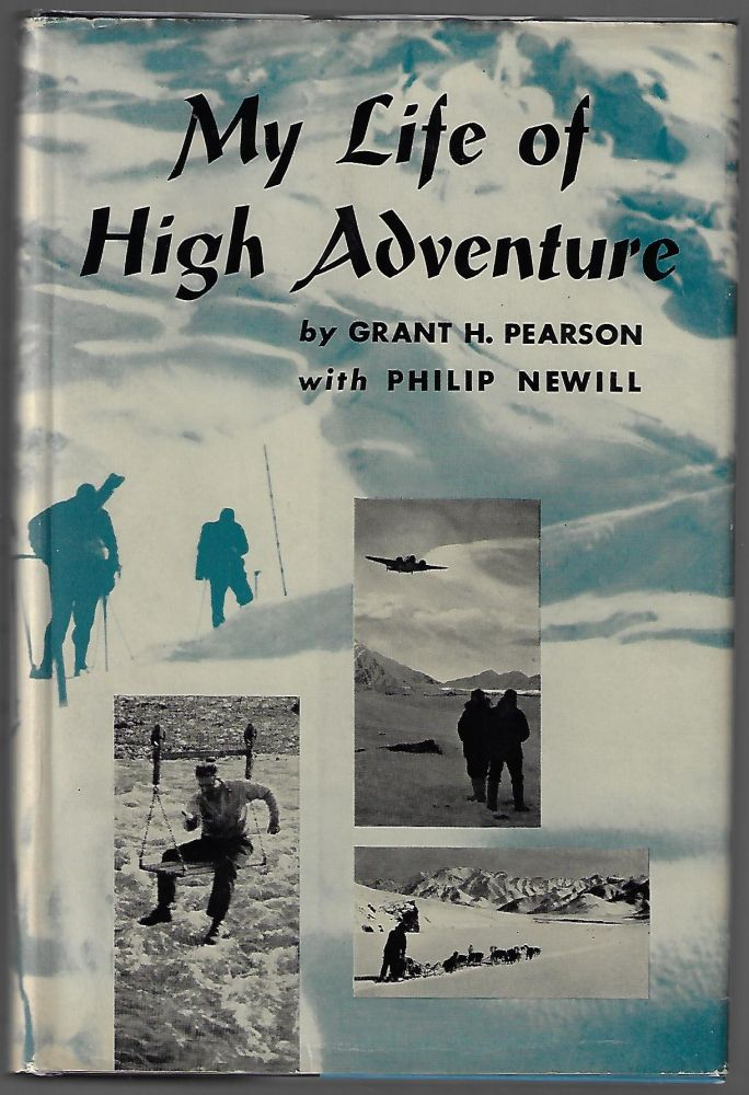 My Life of High Adventure. Grant H. Pearson, Philip Newill.
