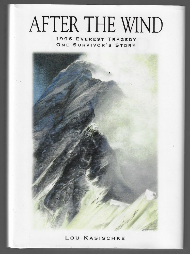 After the Wind, 1996 Everest Tragedy, One Survivor's Story. Lou Kasischke.
