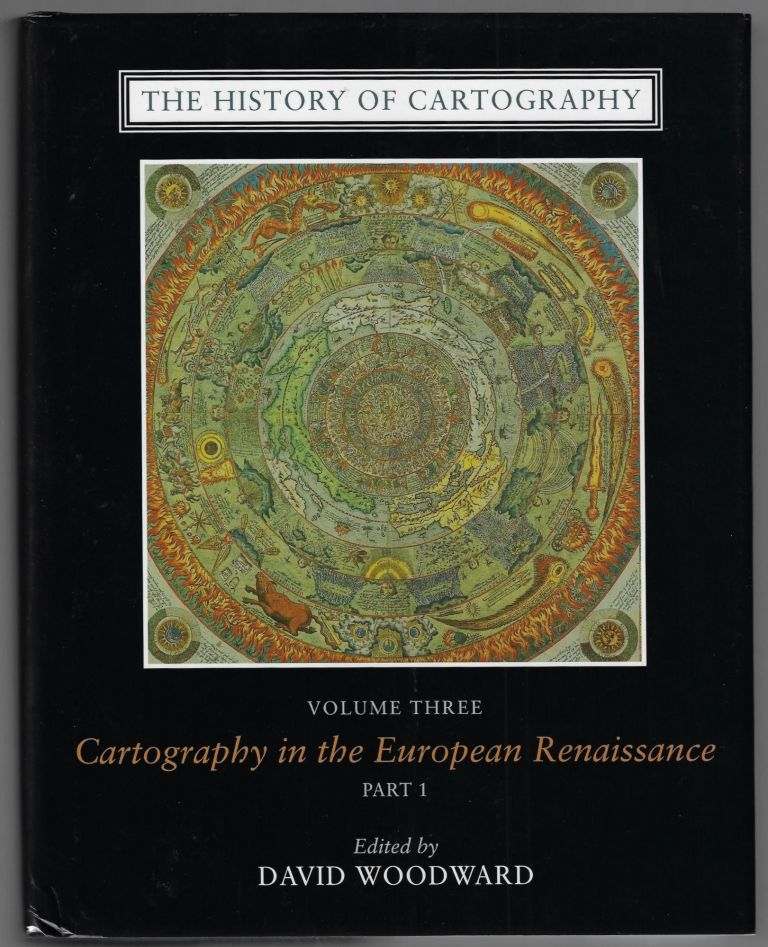 The History of Cartography, Volume Three [3], Cartography in the European Renaissance, Part 1. David Woodward.