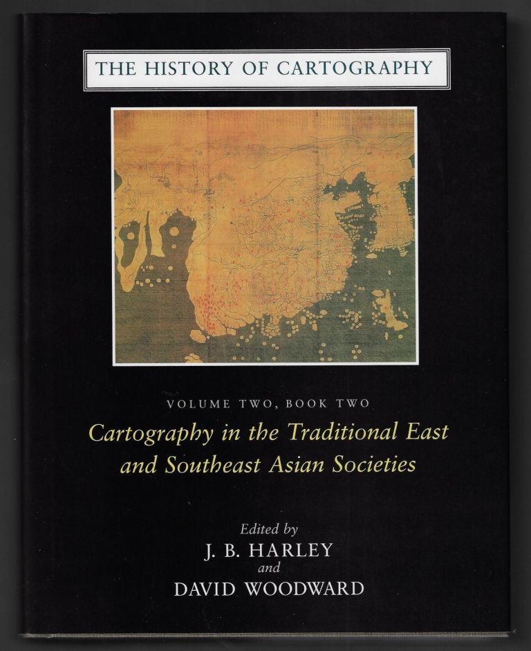 The History of Cartography, Volume Two, Book Two [2]: Cartography in the Traditional East and Southeast Asian Societies. J. B. Harley, David Woodward.