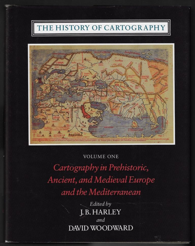 The History of Cartography, Volume One: Cartography in Prehistoric, Ancient, and Medieval Europe and the Mediterranean. J. B. Harley, David Woodward.