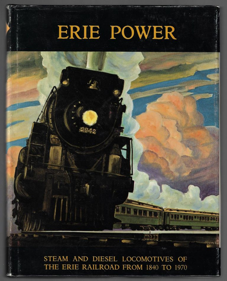 Erie Power. Steam and Diesel Locomotives of the Erie Railroad from 1840 to 1870. Also included are Lackawanna Diesels and Multiple Unit Cars that Existed after the 1960 Merger. Frederick Westing.