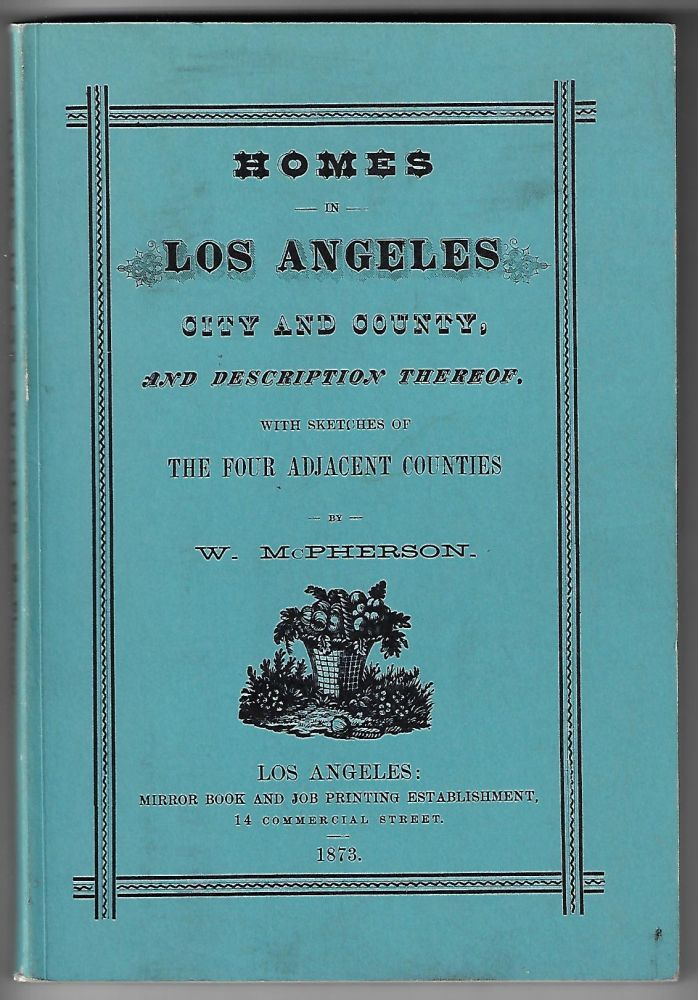 Homes in Los Angeles City and County, And Description Thereof, with Sketches of Four Adjacent Counties. W. McPherson.