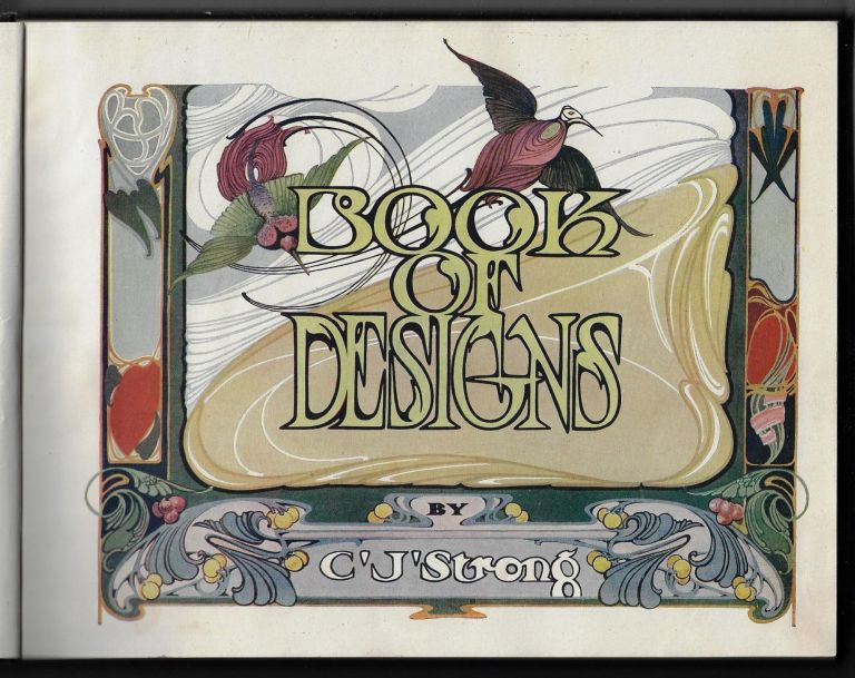 Strong's Book of Designs, A Masterpiece of Modern Ornamental Art, Comprising New Ideas and Designs of Every Conceivable Sort of Interest to the Sign Painter, Card Writer and Commercial Artist. Chas Strong, L. S. Strong.