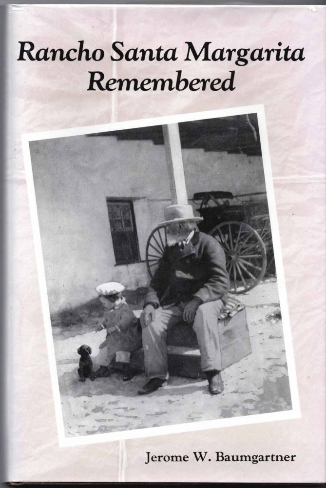 Rancho Santa Margarita Remembered: An Oral History. Jerome W. Baumgartner.