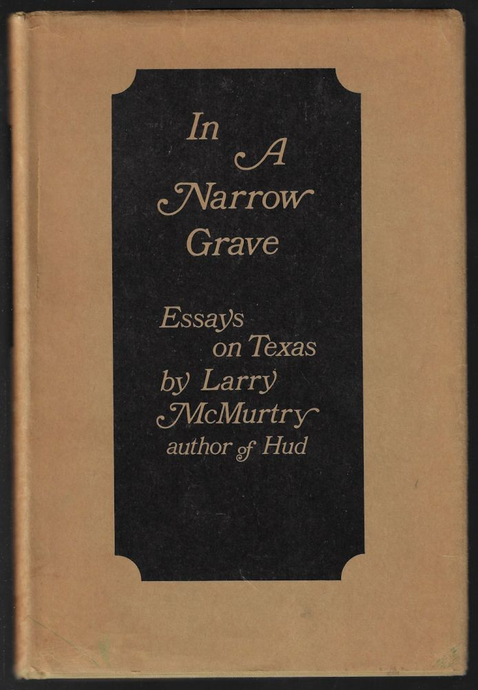 In a Narrow Grave, Essays on Texas. Larry McMurtry.