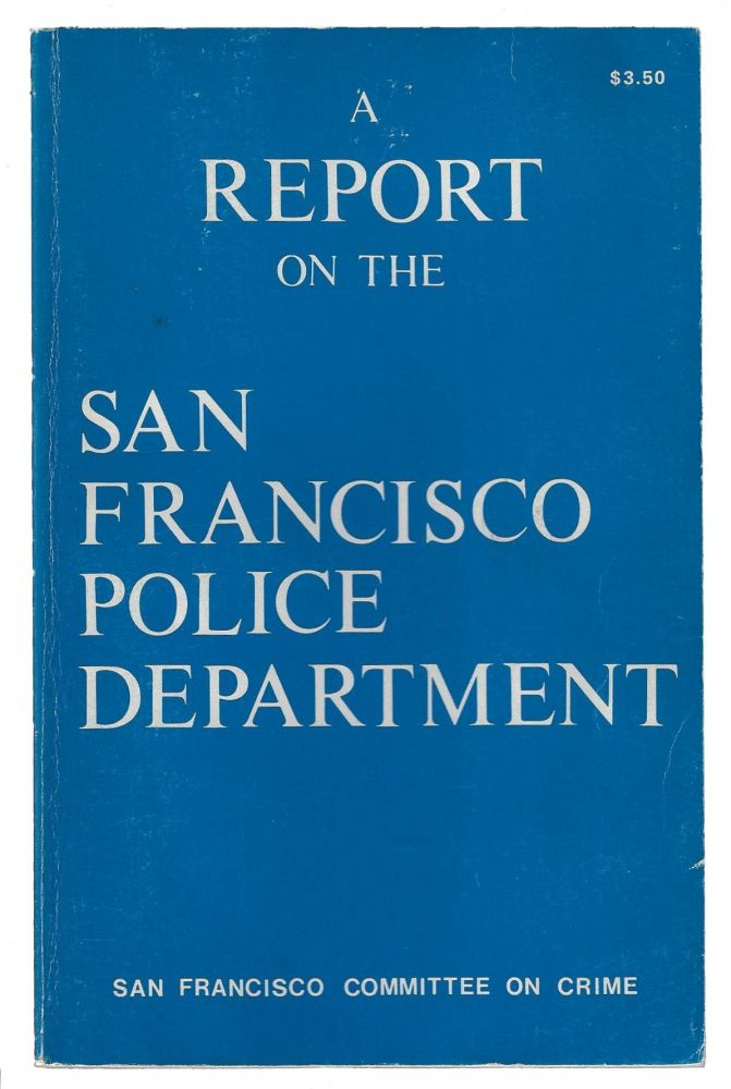 A Report on the San Francisco Police Department, Parts I and II. The San Francisco Committee on Crime.
