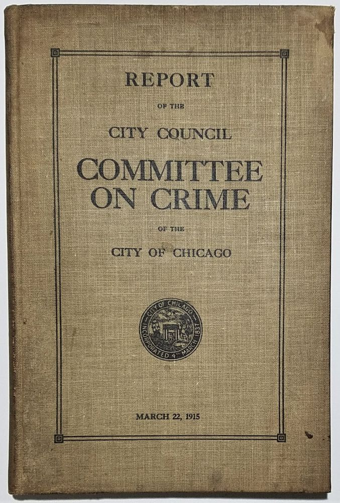 Report of the City Council Committee on Crime of the City of Chicago