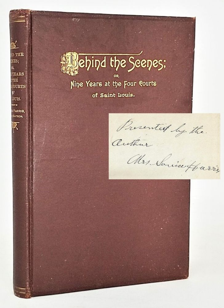 Behind the Scenes; or Nine Years at the Four Courts of Saint Louis [Signed]. Louisa Harris.