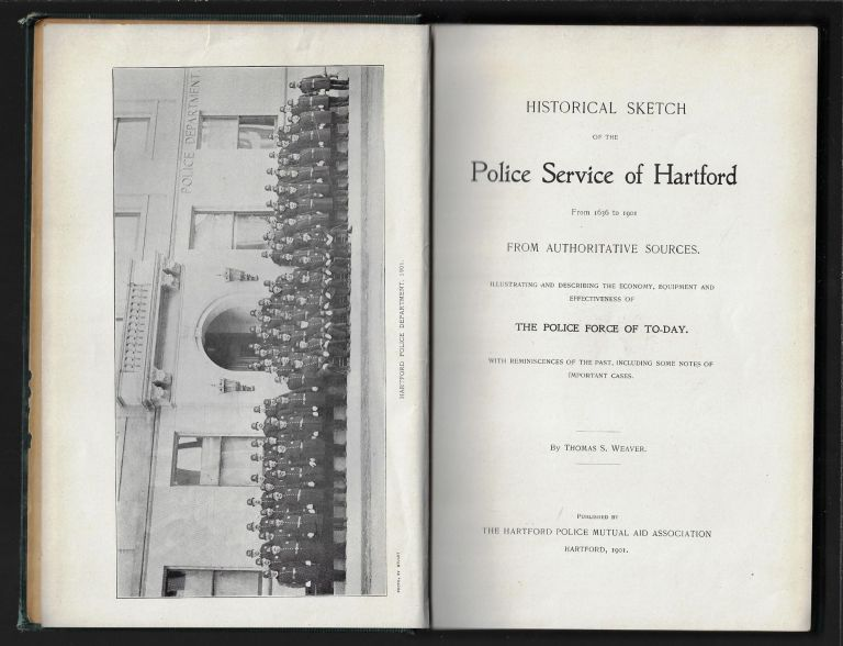 Historical Sketch of the Police Service of Hartford from 1636 to 1901. From Authoritative Sources. Illustrating and Describing the Economy, Equipment and Effectiveness of the Police Force of To-Day. Thomas Weaver.