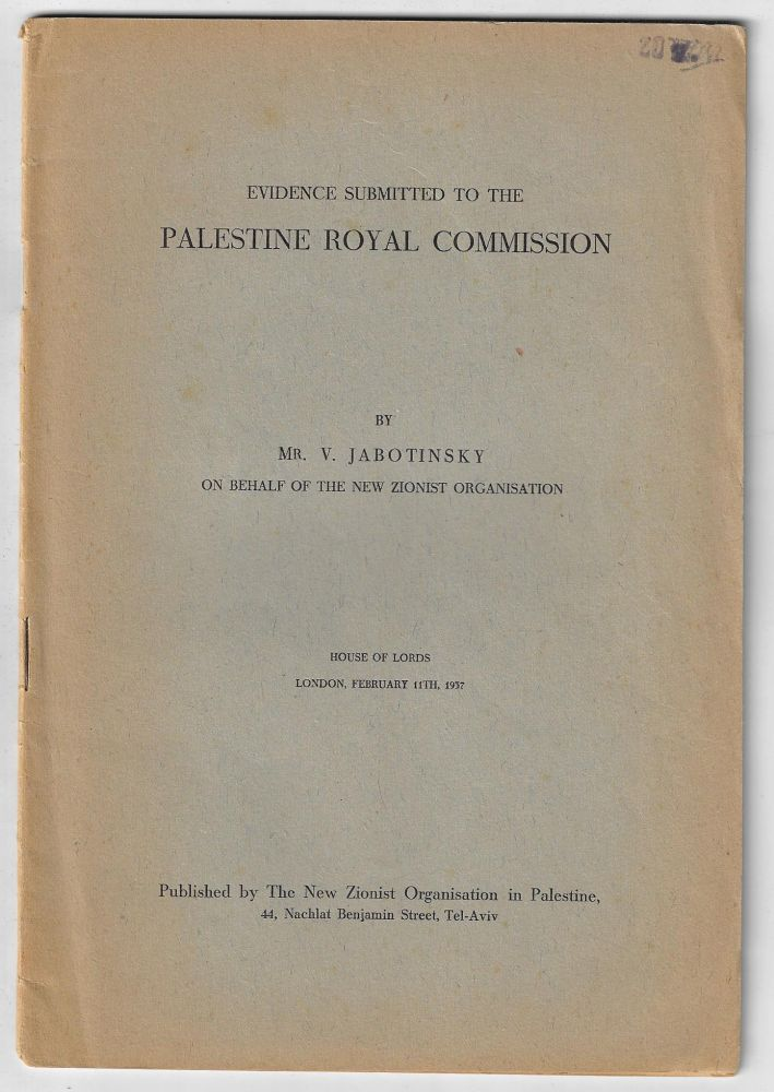 Evidence Submitted to the Palestine Royal Commission, House of Lords, London, February 11th, 1937, on Behalf of the New Zionist Organisation. V. Jabotinsky.