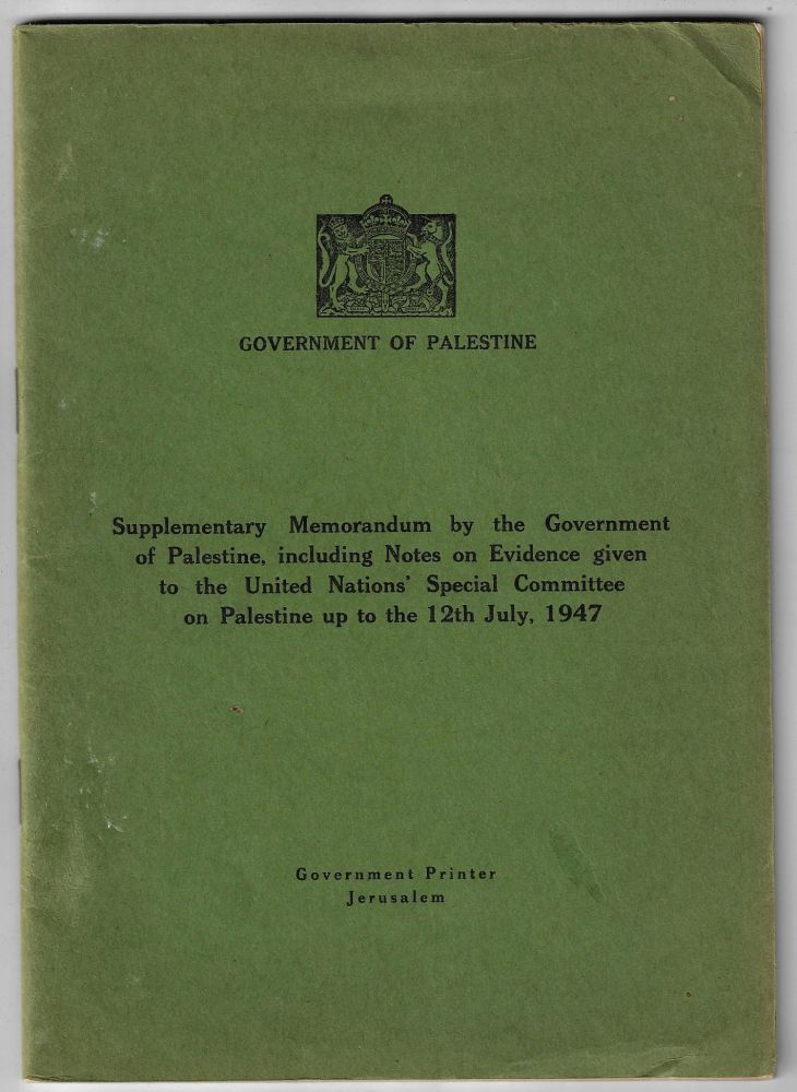 Supplementary Memorandum by the Government of Palestine, Including Notes on Evidence Given to the United Nations' Special Committee on Palestine up to the 12th July, 1947