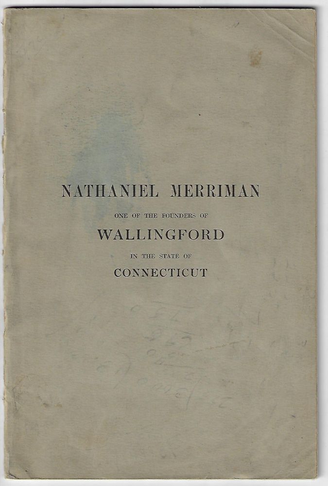 Nathaniel Merriman, One of the Founders of Wallingford in the State of Connecticut. Mansfield Merriman.