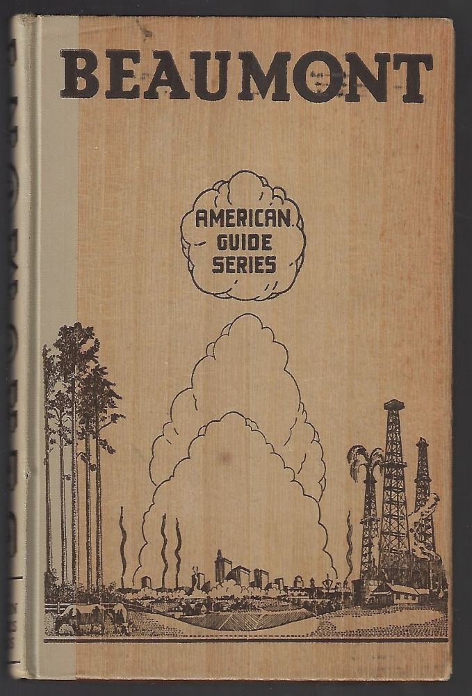 Beaumont, A Guide to the City and its Environs (American Guide Series). Federal Writers' Project of the Works Projects Administration in the State of Texas.