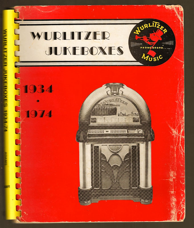 Wurlitzer Jukeboxes and Other Nice Things 1934-1974. Frank Adams.