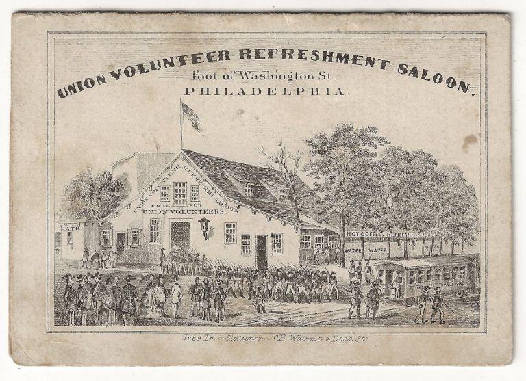 Union Volunteer Refreshment Saloon. Foot of Washington St. Philadelphia