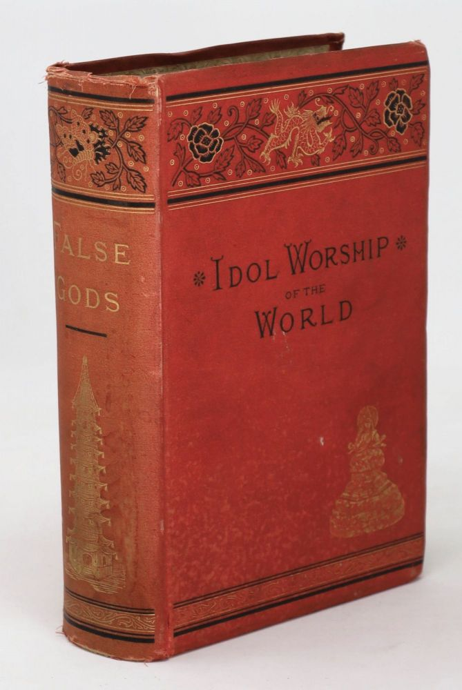 False Gods; or, the Idol Worship of the World. A Complete History of Idolotrous Worship throughout rh World, Ancient and Modern, Describing the Strange Beliefs, Practices, Superstitions. Frank S. Dobbins.