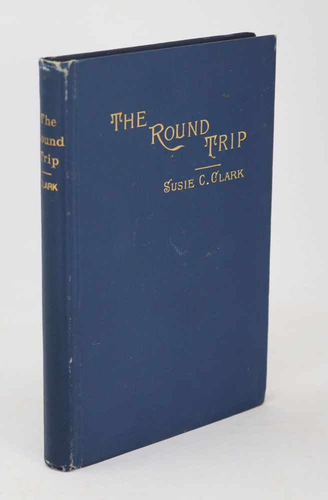 The Round Trip from the Hub to the Golden Gate. Susie C. Clark.