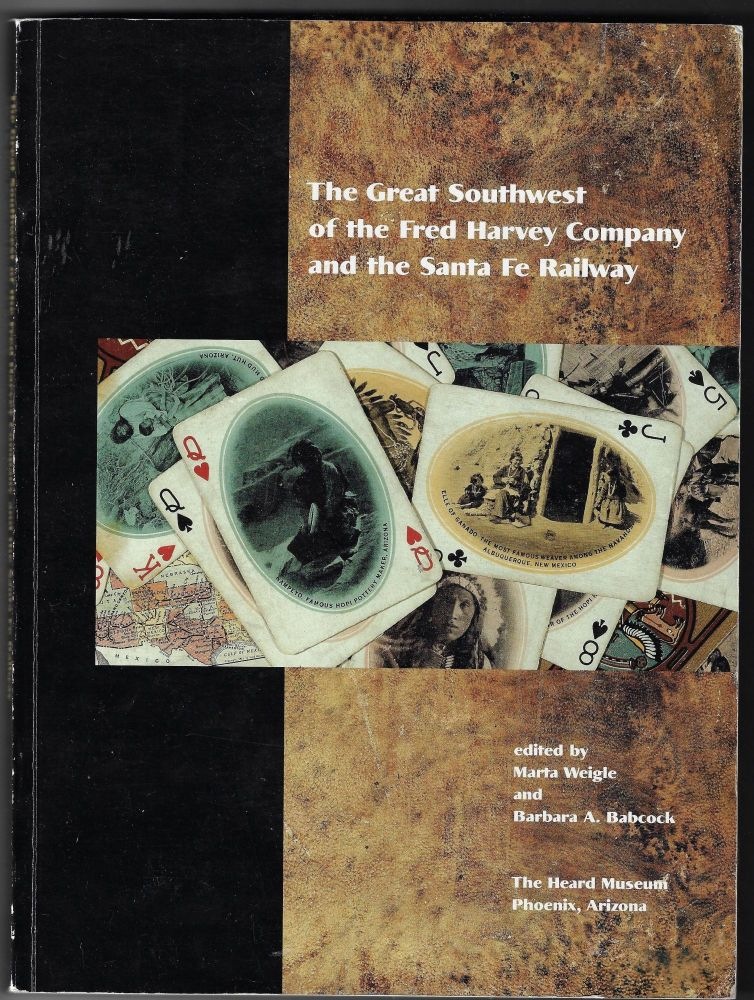 The Great Southwest of the Fred Harvey Company and the Santa Fe Railway. Marta Weigle, Barbara A. Babcock.
