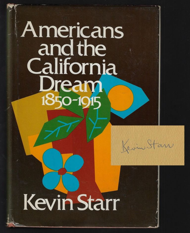 Americans and the California Dream 1850-1915 [Signed]. Kevin Starr.