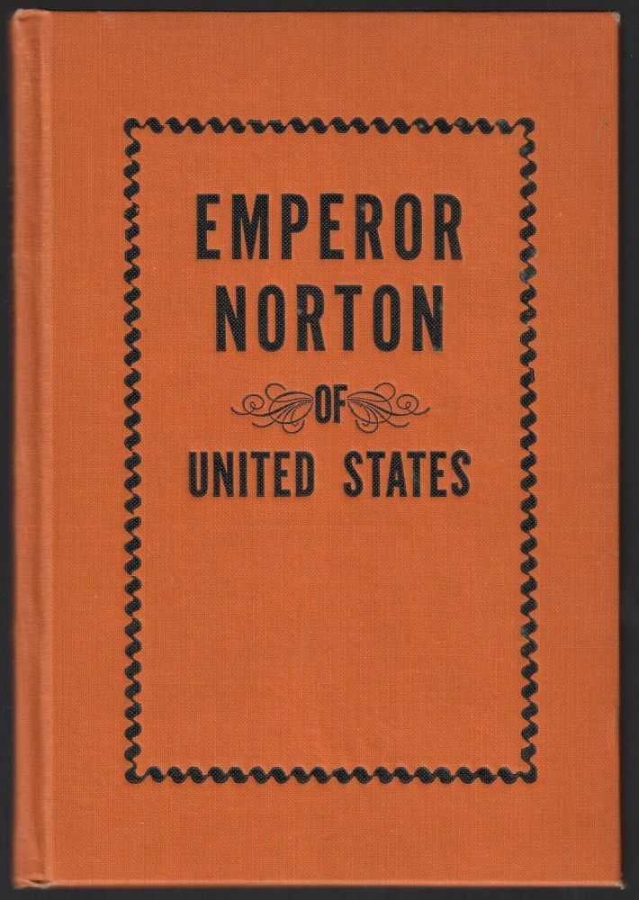 Emperor Norton, Life and Experiences of a Notable Character in San Francisco, 1849-1880. Albert Dressler.