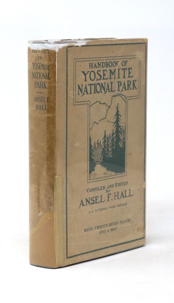 Handbook of Yosemite National Park, A Compendium of Articles on the Yosemite Region by the Leading Scientific Authorities [SIGNED]. Ansel Hall.