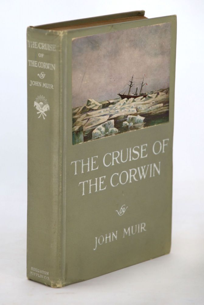 The Cruise of the Corwin, Journal of the Arctic Expedition of 1881 in Search of De Long and the Jeannette. John Muir, William Frederic Bade.