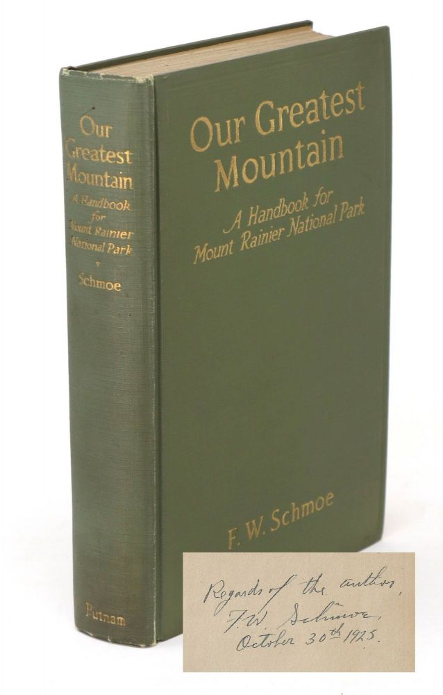 Our Greatest Mountain, A Handbook for Mount Rainier National Park [SIGNED]. F. W. Schmoe, Stephen Mather, Introduction.