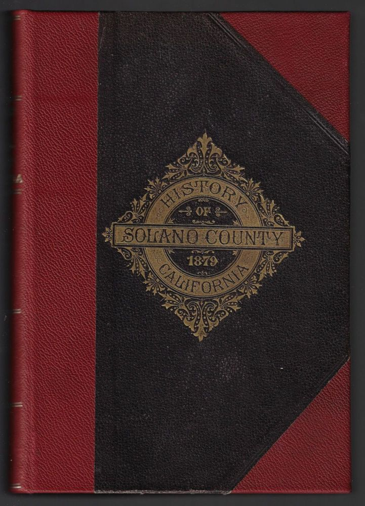 History of Solano County: Comprising An Account of Its Geographical Position; The Origin of Its Name; Topography, Geology and Springs; Its Organization; Township System; Early Settlement. J. P. Munroe Fraser.