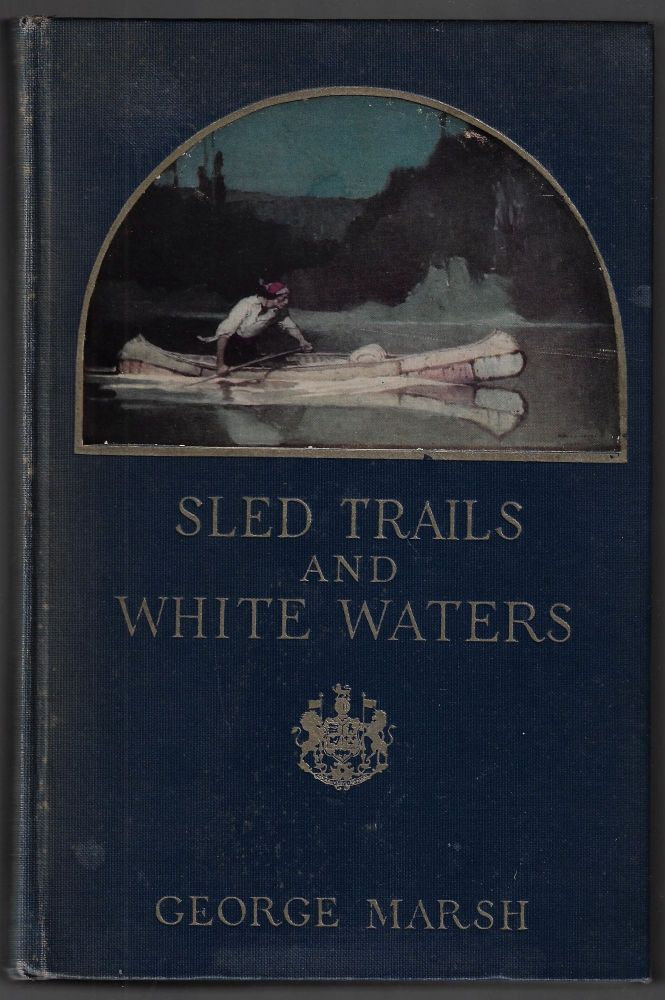 Sled Trails and White Waters. George Marsh, Frank Schoonover.