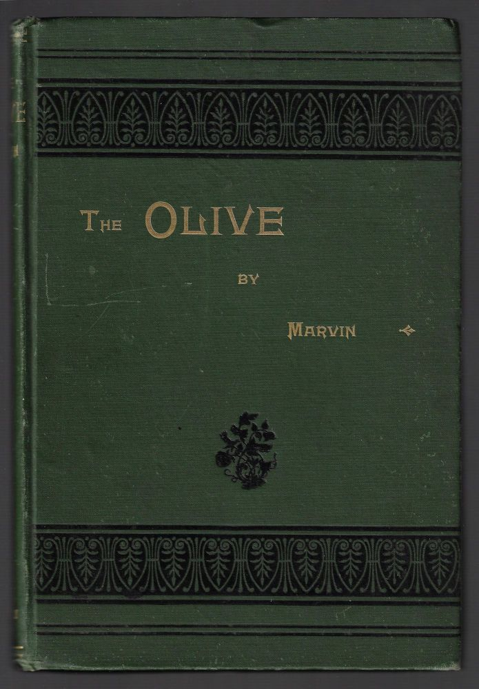 The Olive, Its Culture in Theory and Practice. Arthur Tappan Marvin.