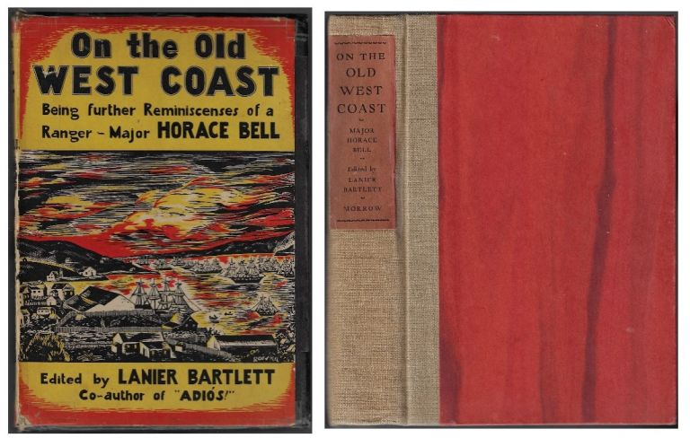 On the Old West Coast, Being Further Reminiscences of a Ranger, Major Horace Bell. Horace Bell, Lanier Bartlett.