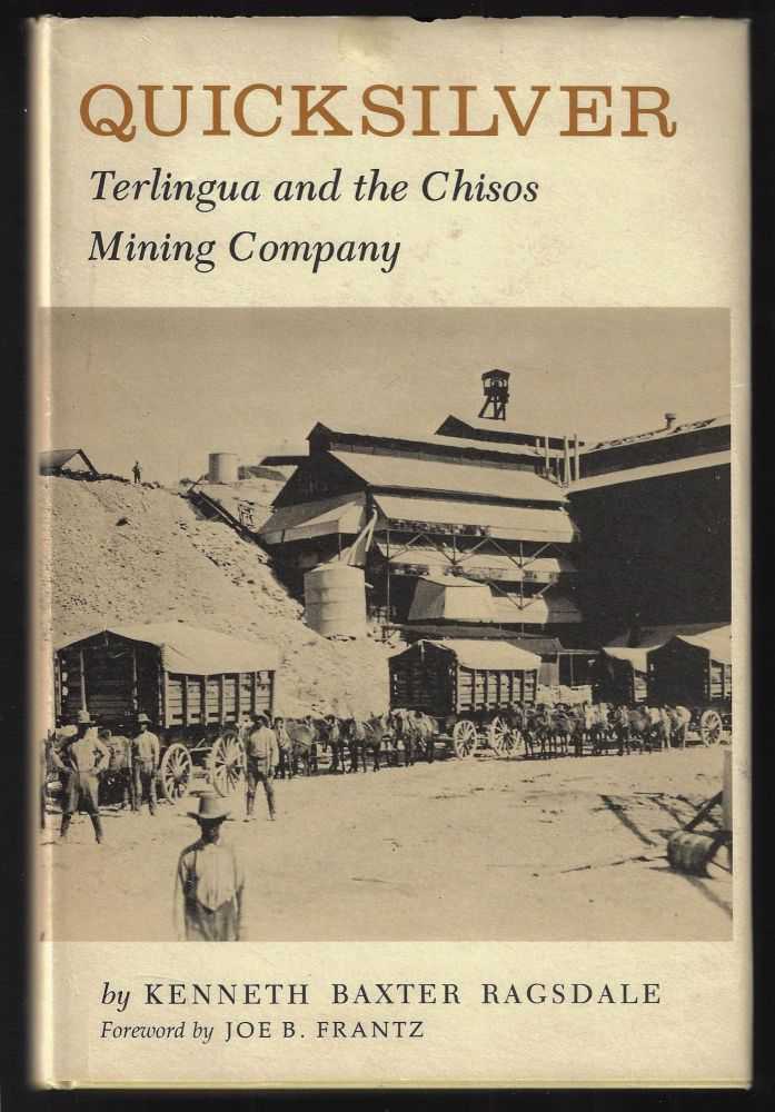Quicksilver, Terlingua and the Chisos Mining Company. Kenneth Baxter Ragsdale.