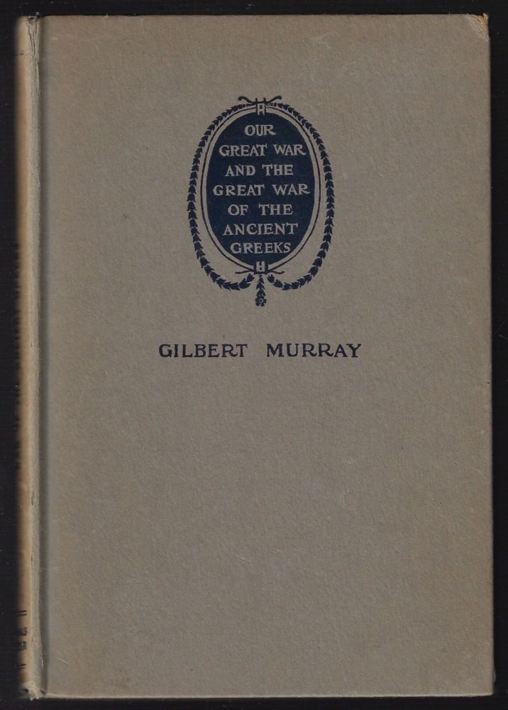 Our Great War and the Great War of the Ancient Greeks. Gilbert Murray.