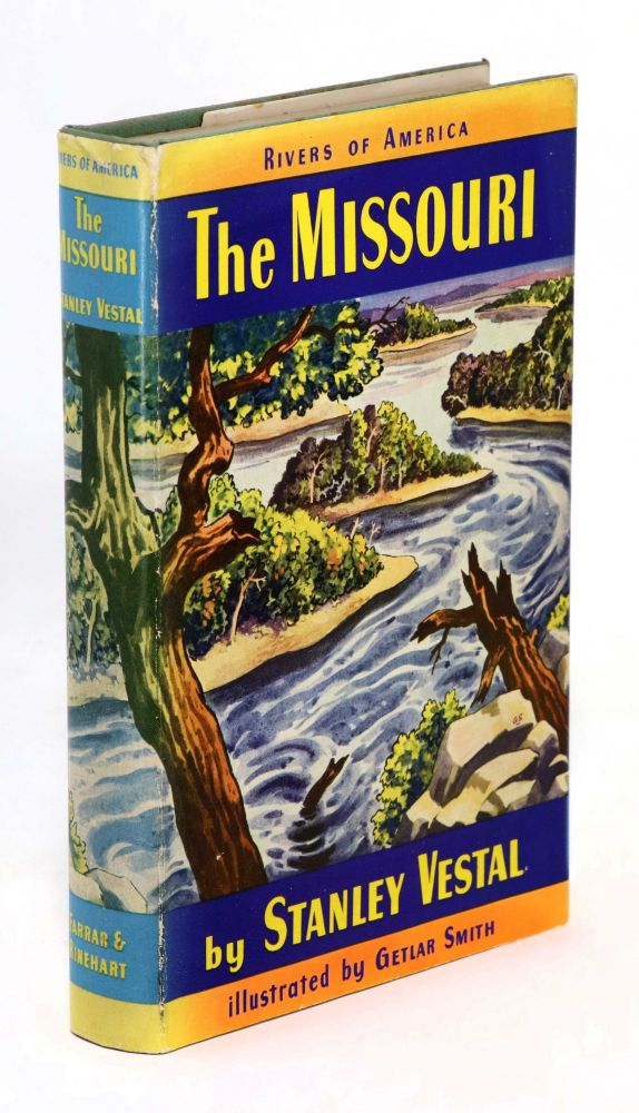 The Missouri (Rivers of America). Stanley Vestal, Getlar Smith, George Annand, Map.