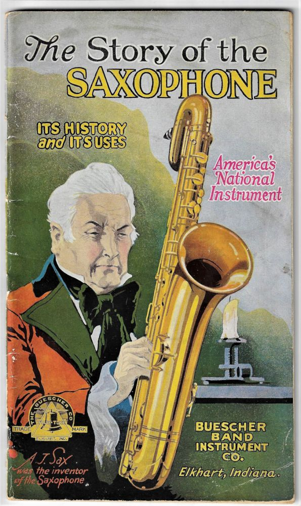 The Story of the Saxophone, Its History and Its Uses. Buescher Band Instrument Co.