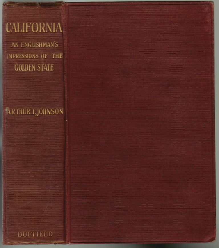 California, An Englishman's Impressions of the Golden State. Arthur T. Johnson, E. Nora Meek.