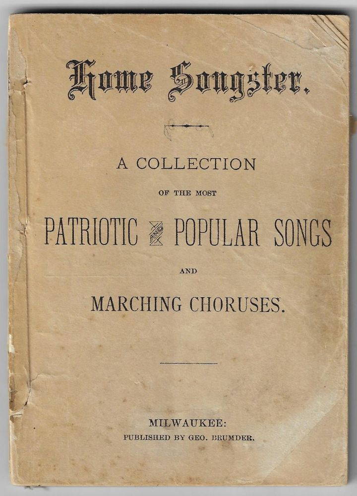 Home Songster, A Collection of Patriotic and Popular Songs and Marching Choruses