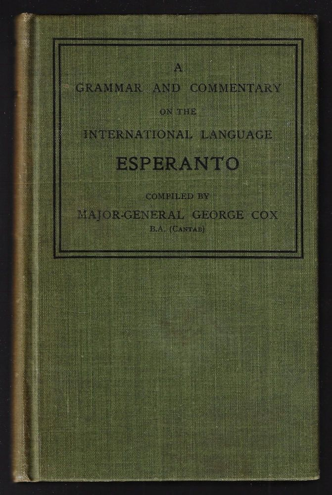 A Grammar and Commentary on the Interntional Language Esperanto. George Cox.