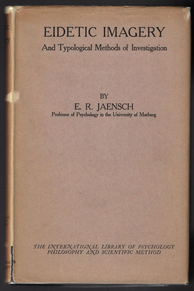 Eidetic Imagery and Typological Investigation, Their Importance for the Psychology of Childhood, the Theory of Education, General Psychology, and the Psycho-Physiology of Human Personality. E. R. Jaensch.